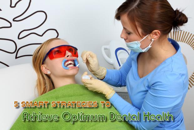 5 Smart Strategies to Achieve Optimum Dental Health