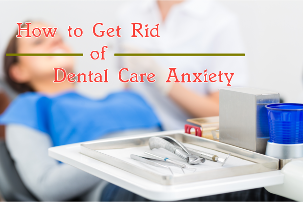 How to Get Rid of Dental Care Anxiety